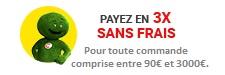Payer en 3 fois sans frais pour toute commande comprise entre 90€ et 3000€.